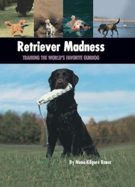 Retriever Madness: Training the Worlds Favorite Gundog (Country Dog) (Hardcover)