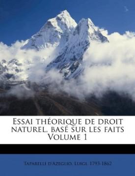 Essai théorique de droit naturel, basé sur les faits Volume 1 (French Edition) [Paperback] Taparelli dAzeglio, Luigi 1793-1862