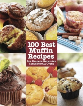 100 Best Muffin Recipes For Halogen Ovens and Conventional Ovens  (Hardcover)