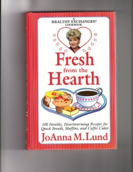 Fresh from the Hearth: 100 Healthy, Heartwarming Recipes for Quick Breads, Muffins, and Coffee Cakes (Hardcover)