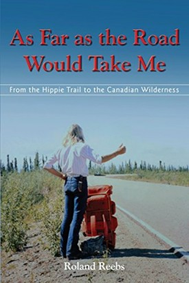 As Far as the Road Would Take Me: From the Hippie Trail to the Canadian Wilderness [Paperback] Reebs, Roland Bjorn and McGuire, Veronica Germaine