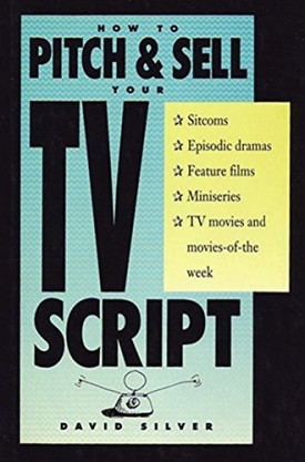 How to Pitch & Sell Your TV Script (Hardcover)