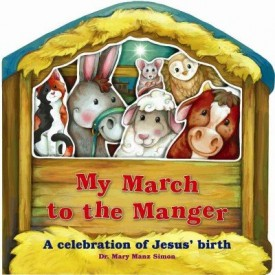 My March to the Manger: A Celebration of Jesus' Birth (Board book) (Hardcover)