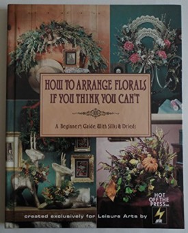 How to Arrange Florals If You Think You Cant (Hardcover)