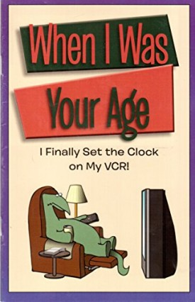 When I Was Your Age: I Finally Set the Clock on My VCR! (Paperback)