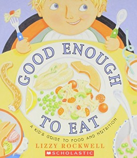 Good Enough to Eat: A Kids Guide to Food and Nutrition (Paperback)