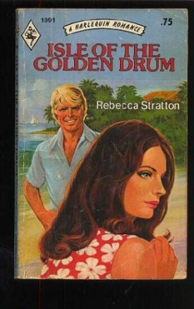 Isle Of The Golden Drum (Harlequin Romance, No 1991) by Rebecca Stratton (1976-05-03) (Mass Market Paperback)