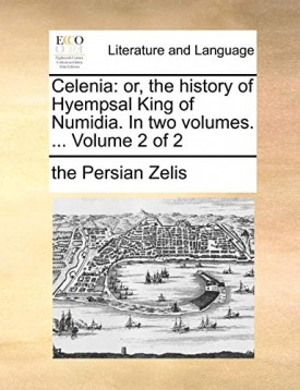 Celenia: or, the history of Hyempsal King of Numidia. In two volumes. ... Volume 2 of 2 (Paperback)