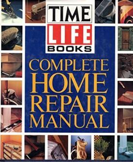 Time-Life Complete Home Repair Manual (Hardcover)