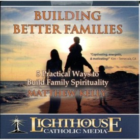Building Better Families - 5 Practical Ways to Build Family Spirituality (Educational CD)