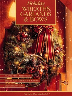 Holiday Wreaths, Garlands and Bows  (Paperback)