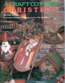 A Craft Cottage Christmas Decorative Painting Home Accents for the Holidays 17 Projects Full Size Patterns 5 Color Worksheets (#8705 Plaid) (Paperback)
