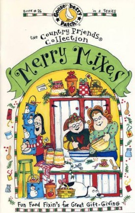Merry Mixes: Fun Food Fixins for Great Gift-Giving (Gooseberry Patch Book #26) (The Country Friends Collection) (Cookbook Paperback)