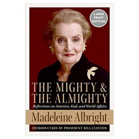 The Mighty and the Almighty: Reflections on America, God, and World Affairs (Paperback)