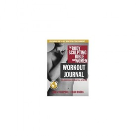 The Body Sculpting Bible for Women Workout Journal: The Ultimate Women's Body Sculpting Series Featuring the Best Weight Training Workouts & Nutrition Plans Guaranteed to Help You Get Toned & Burn Fat (Paperback)