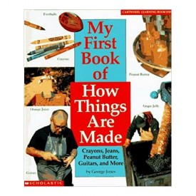 My First Book of How Things Are Made: Crayons, Jeans, Guitars, Peanut Butter, and More (Cartwheel Learning Bookshelf) (Hardcover)