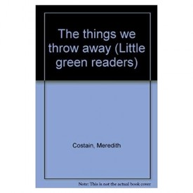 The things we throw away (Little green readers) (Paperback)