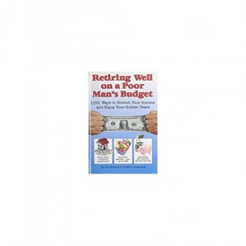 Retiring Well on a Poor Man's Budget: 1,001 Ways to Stretch Your Income and Enjoy Your Golden Years (Hardcover)