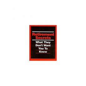 Retirement Secrets What They Don t Want You to Know (Paperback)