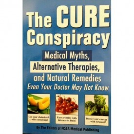 The Cure Conspiracy: Medical Myths, Alternative Therapies, and Natural Medicines Even Your Doctor May Not Know (Paperback)