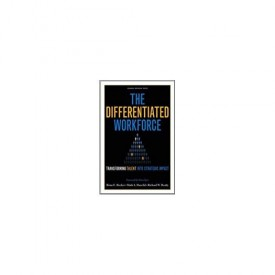The Differentiated Workforce: Transforming Talent into Strategic Impact (Hardcover)