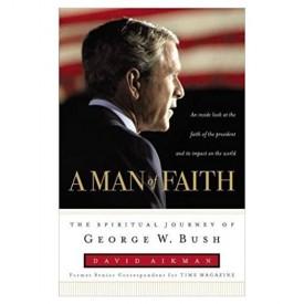 A Man of Faith: The Spiritual Journey of George W. Bush (Hardcover)