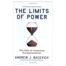 The Limits of Power: The End of American Exceptionalism (American Empire Project) (Hardcover)