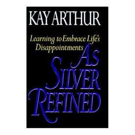 As Silver Refined: Learning to Embrace Life's Disappointments (Hardcover)
