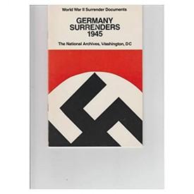 Germany Surrenders 1945: World War II Surrender Documents (Paperback)