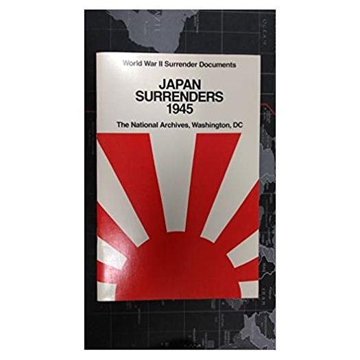 World War II Surrender Documents - Japan Surrenders 1945 (Paperback)
