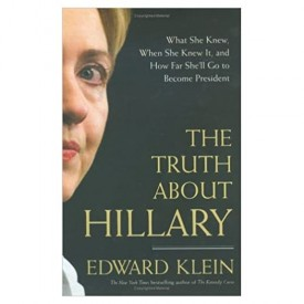 The Truth About Hillary: What She Knew, When She Knew It, and How Far She'll Go to Become President (Hardcover)