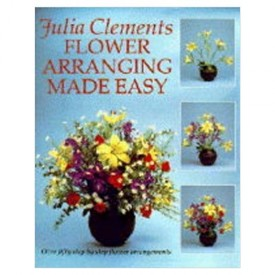 Flower Arranging Made Easy (Made Easy Series) (Hardcover)