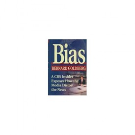 Bias: A CBS Insider Exposes How the Media Distort the News (Hardcover)