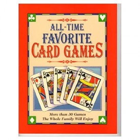 All-time Favorite Card Games: More Than 30 Games the Whole Family Will Enjoy Spiral-bound (Paperback)