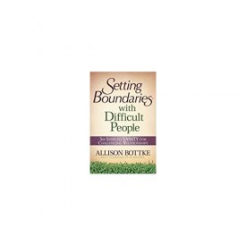 Setting Boundaries with Difficult People: Six Steps to SANITY for Challenging Relationships (Paperback)