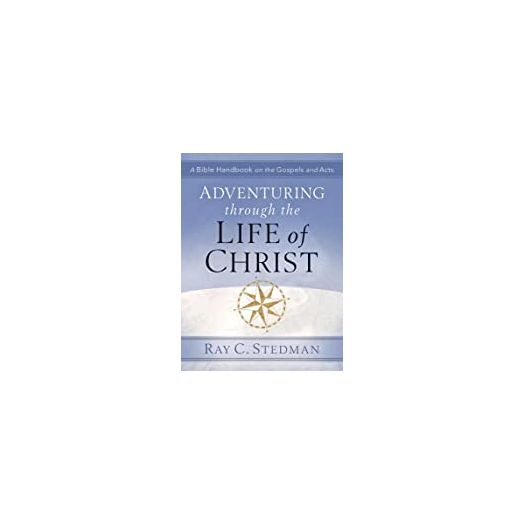 Adventuring Through the Life of Christ: A Bible Handbook on the Gospels and Acts (Adventuring Through the Bible) (Paperback)