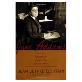 Jane Addams And The Dream Of American Democracy: A Life (Hardcover)