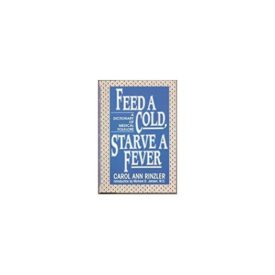 Feed a Cold, Starve a Fever: A Dictionary of Medical Folklore (Hardcover)