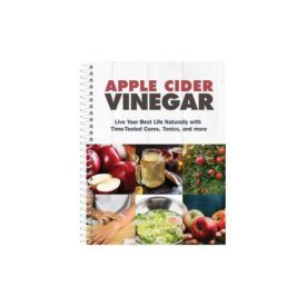 Apple Cider Vinegar: Live Your Best Life Naturally with Time-Tested Cures, Tonics, and More (Spiral-Bound) (Hardcover)