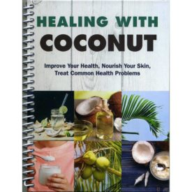 Healing With Coconut: Improve Your Health, Nourish Your Skin, Treat Common Health Problems (Spiral-Bound) (Hardcover)