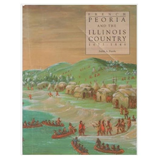 French Peoria and the Illinois Country: 1673-1846 (Illinois State Museum Popular Science Series, Vol. 12) by Judith A. Franke (1995-06-30) (Paperback)