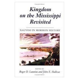 Kingdom on the Mississippi Revisited: NAUVOO IN MORMON HISTORY (Paperback)