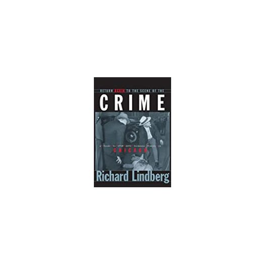 Return Again to the Scene of the Crime: A Guide to Even More Infamous Places in Chicago (Paperback)