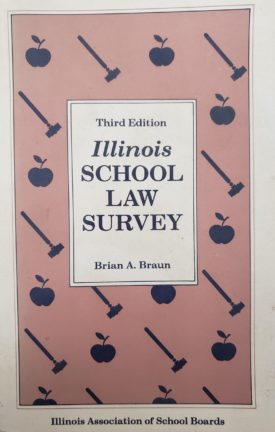 Illinois School Law Survey 1994 Third Edition by Brian A. Braun and the Illinois Association of School Boards (IASB) (Paperback)