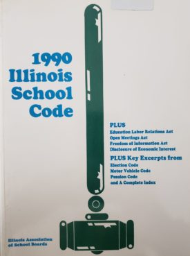 IASB 1990 Illinois School Code Plus: Education Labor Relations Act, Open Meetings Act, Freedom of Information Act, Disclosure of Economic Interest and A Complete Index, Excerpts (Paperback)