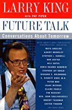 Future Talk: Conversations About Tomorrow with Todays Most Provocative Personalities (Hardcover)
