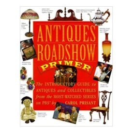 Antiques Roadshow Primer: The Introductory Guide to Antiques and Collectibles from the Most-Watched Series on PBS (Hardcover)