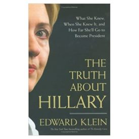 The Truth About Hillary: What She Knew, When She Knew It, and How Far Shell Go to Become President (Hardcover)