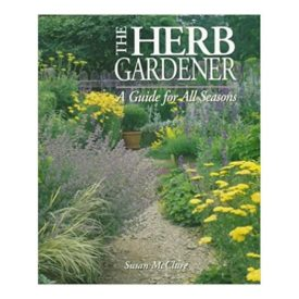 The Herb Gardener: A Guide for All Seasons (Hardcover)