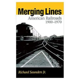 Merging Lines : American Railroads, 1900-1970 (Hardcover)